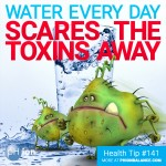Water Every Day Scares the Toxins Away